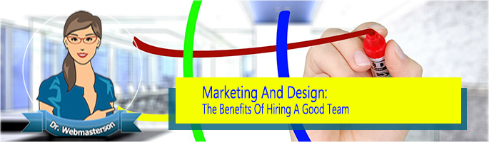 Benefits of Hiring a Good Marketing and Design Company