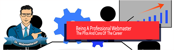 The Pros and Cons of Being a Professional Webmaster